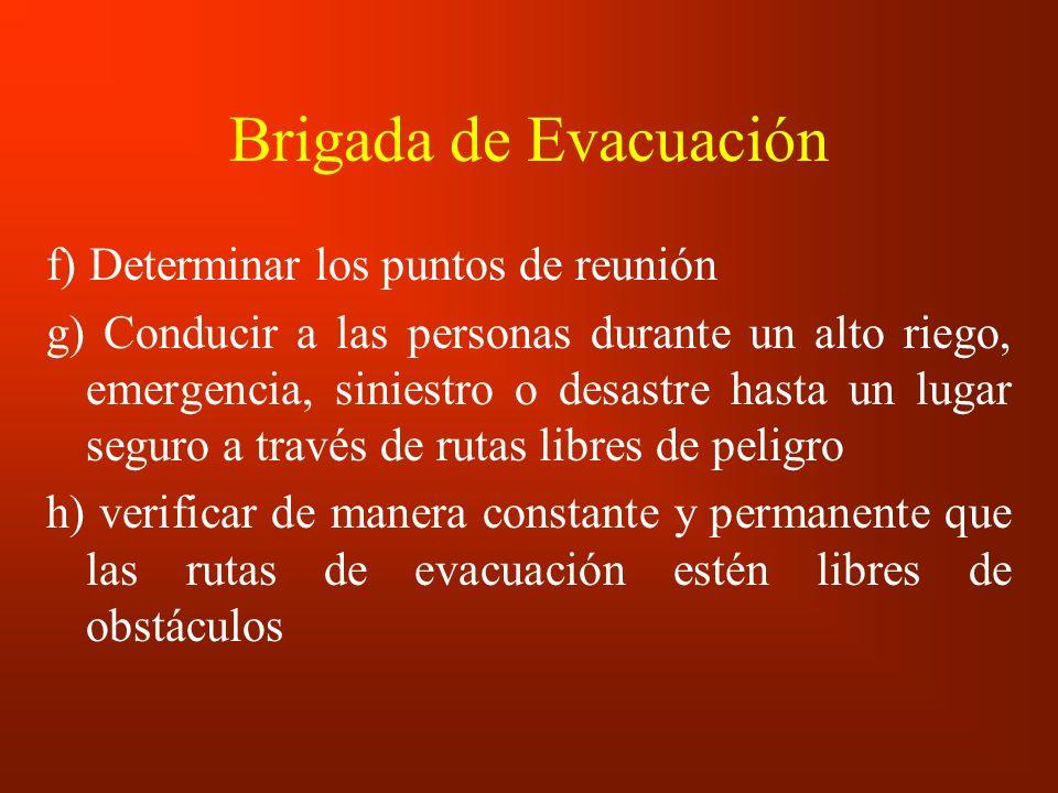 Brigada de Evacuación f) Determinar los puntos de reunión g) Conducir a las personas durante un alto riego, emergencia, siniestro o desastre hasta un