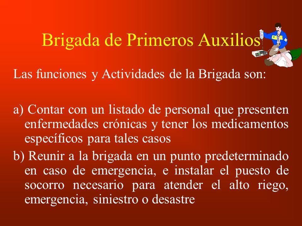 Brigada de Primeros Auxilios Las funciones y Actividades de la Brigada son: a) Contar con un listado de personal que presenten enfermedades crónicas y