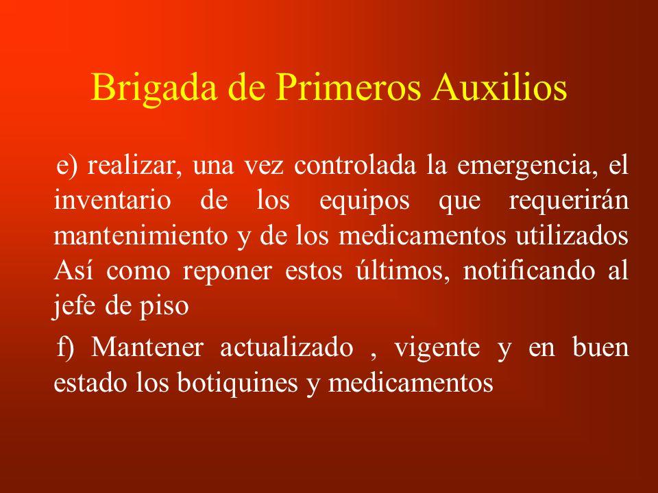 Brigada de Primeros Auxilios e) realizar, una vez controlada la emergencia, el inventario de los equipos que requerirán mantenimiento y de los medicam