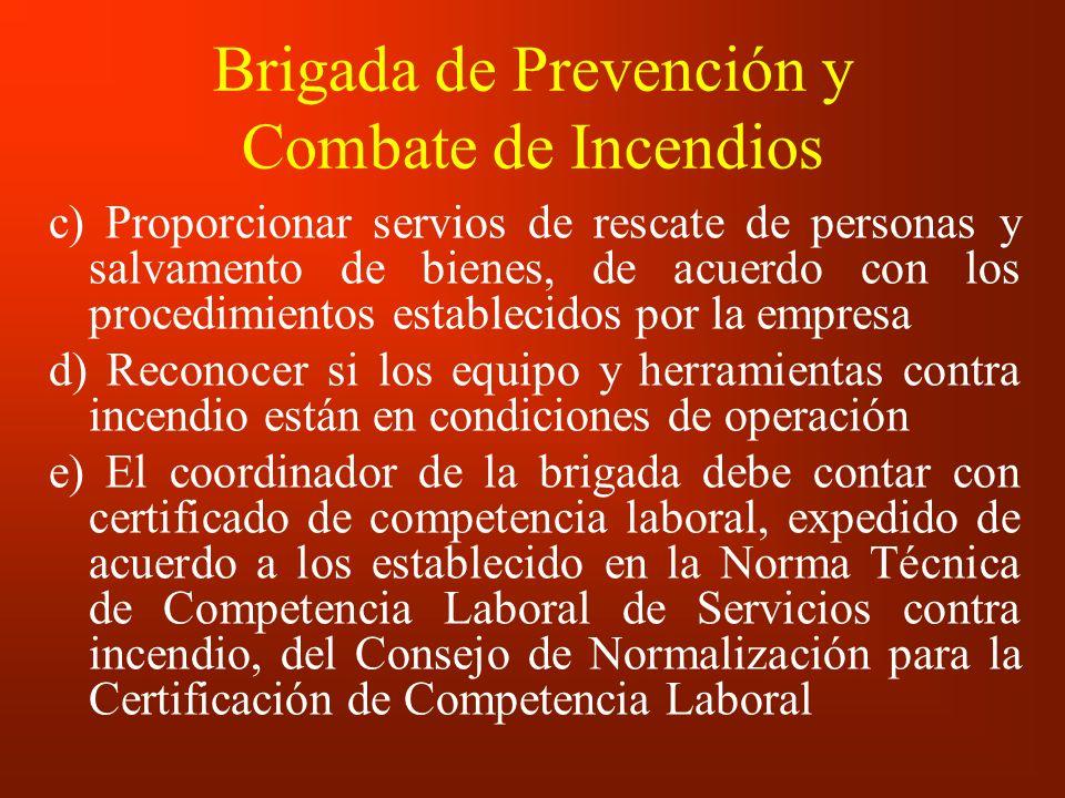 Brigada de Prevención y Combate de Incendios c) Proporcionar servios de rescate de personas y salvamento de bienes, de acuerdo con los procedimientos
