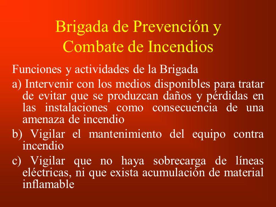 Brigada de Prevención y Combate de Incendios Funciones y actividades de la Brigada a) Intervenir con los medios disponibles para tratar de evitar que