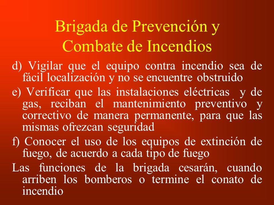 Brigada de Prevención y Combate de Incendios d) Vigilar que el equipo contra incendio sea de fácil localización y no se encuentre obstruido e) Verific