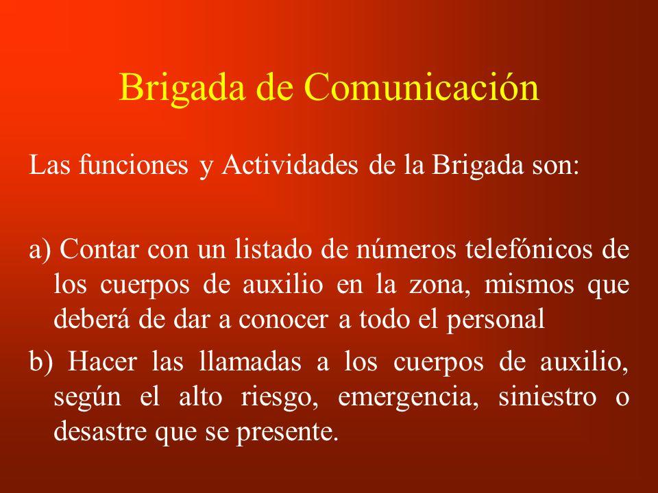 Brigada de Comunicación Las funciones y Actividades de la Brigada son: a) Contar con un listado de números telefónicos de los cuerpos de auxilio en la