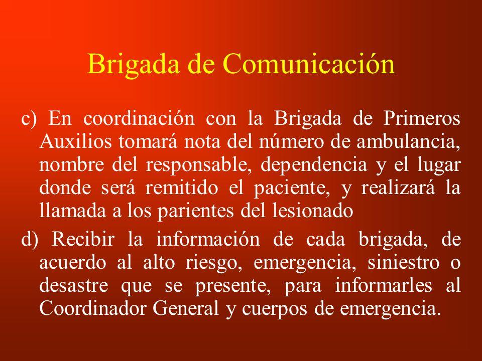 Brigada de Comunicación c) En coordinación con la Brigada de Primeros Auxilios tomará nota del número de ambulancia, nombre del responsable, dependenc