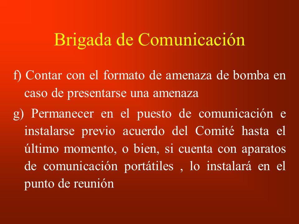 Brigada de Comunicación f) Contar con el formato de amenaza de bomba en caso de presentarse una amenaza g) Permanecer en el puesto de comunicación e i