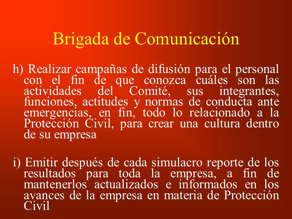 Brigada de Comunicación h) Realizar campañas de difusión para el personal con el fin de que conozca cuáles son las actividades del Comité, sus integra
