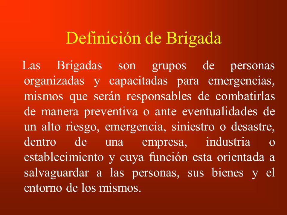 Tipos de Brigadas de Emergencia A) Brigada de Evacuación B) Brigada de Primeros Auxilios C) Brigada de Prevención y Combate de Incendio d) Brigada de Comunicación De acuerdo a las necesidades del centro de trabajo, las Brigadas pueden ser multifuncionales, es decir, los brigadistas podrán actuar en dos o mas especialidades.