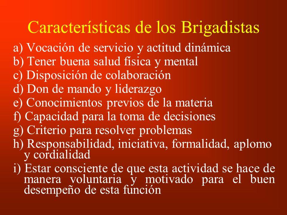 Características de los Brigadistas a) Vocación de servicio y actitud dinámica b) Tener buena salud física y mental c) Disposición de colaboración d) D