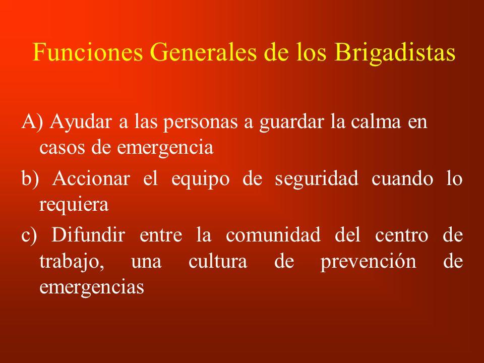 Funciones Generales de los Brigadistas A) Ayudar a las personas a guardar la calma en casos de emergencia b) Accionar el equipo de seguridad cuando lo
