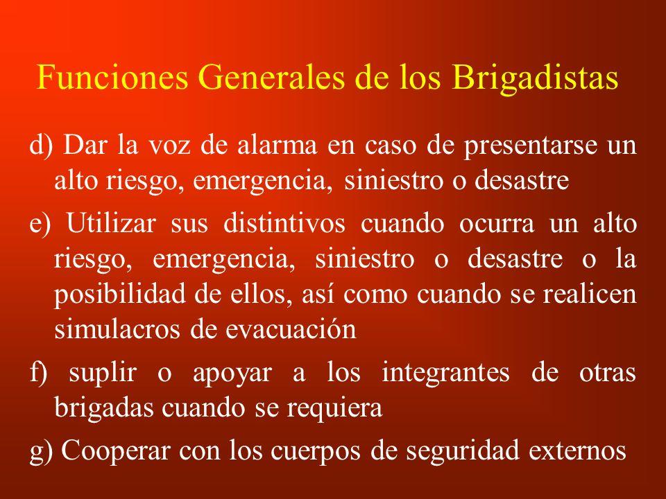 Funciones Generales de los Brigadistas d) Dar la voz de alarma en caso de presentarse un alto riesgo, emergencia, siniestro o desastre e) Utilizar sus