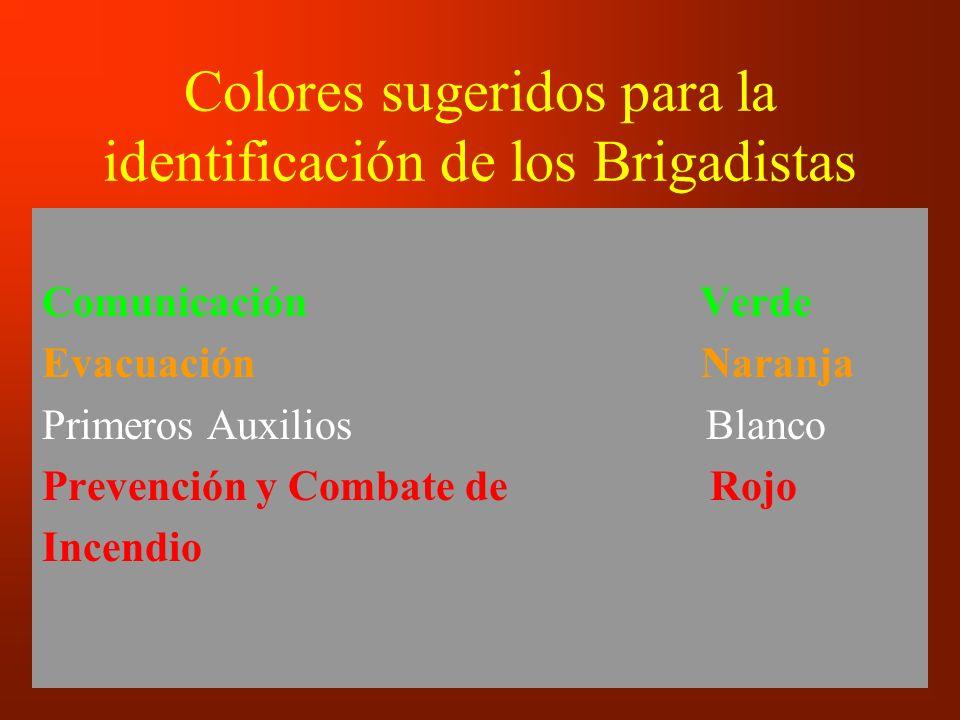 Colores sugeridos para la identificación de los Brigadistas Comunicación Verde Evacuación Naranja Primeros Auxilios Blanco Prevención y Combate de Roj