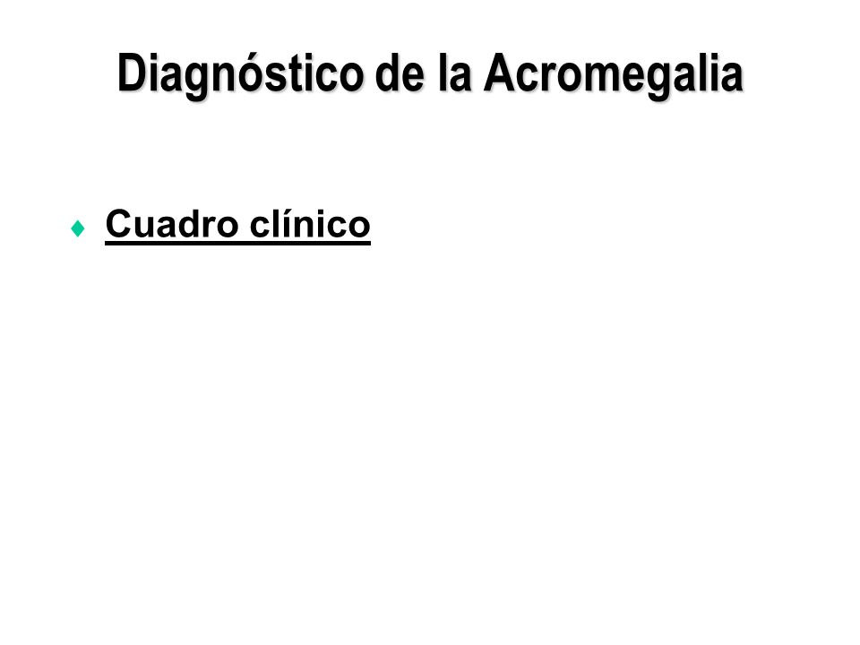 Diagnóstico de la Acromegalia Cuadro clínico