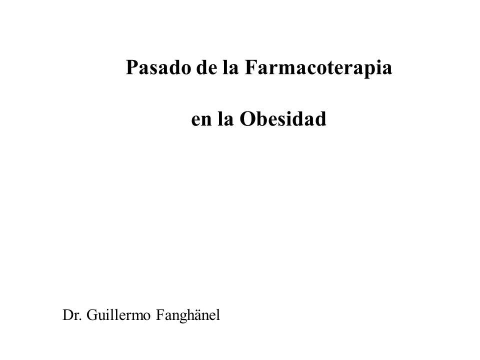 Pasado de la Farmacoterapia en la Obesidad Dr. Guillermo Fanghänel