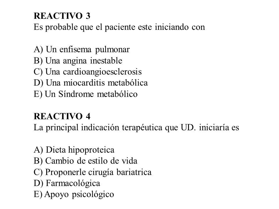 REACTIVO 3 Es probable que el paciente este iniciando con A) Un enfisema pulmonar B) Una angina inestable C) Una cardioangioesclerosis D) Una miocardi