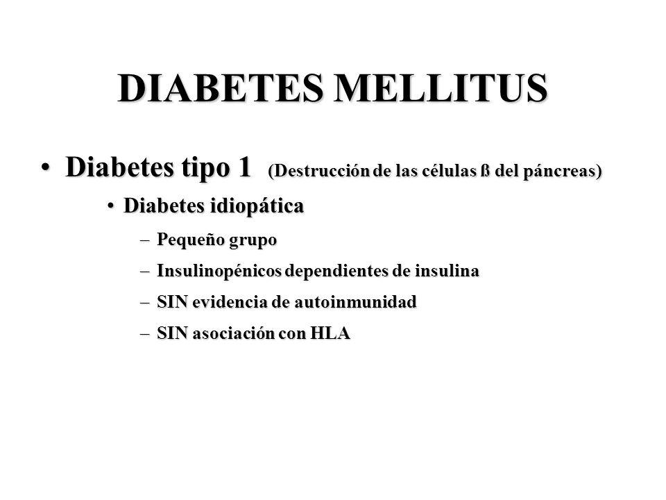 DIABETES MELLITUS Diabetes tipo 1 (Destrucción de las células ß del páncreas)Diabetes tipo 1 (Destrucción de las células ß del páncreas) Diabetes idio