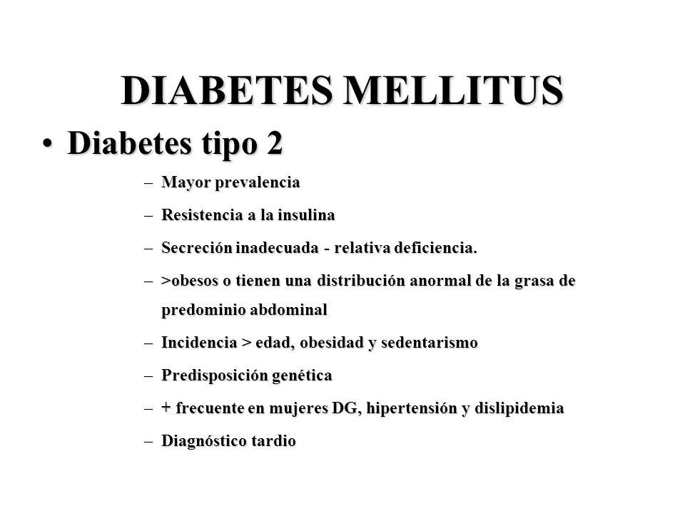 DIABETES MELLITUS Diabetes tipo 2Diabetes tipo 2 –Mayor prevalencia –Resistencia a la insulina –Secreción inadecuada - relativa deficiencia. –>obesos
