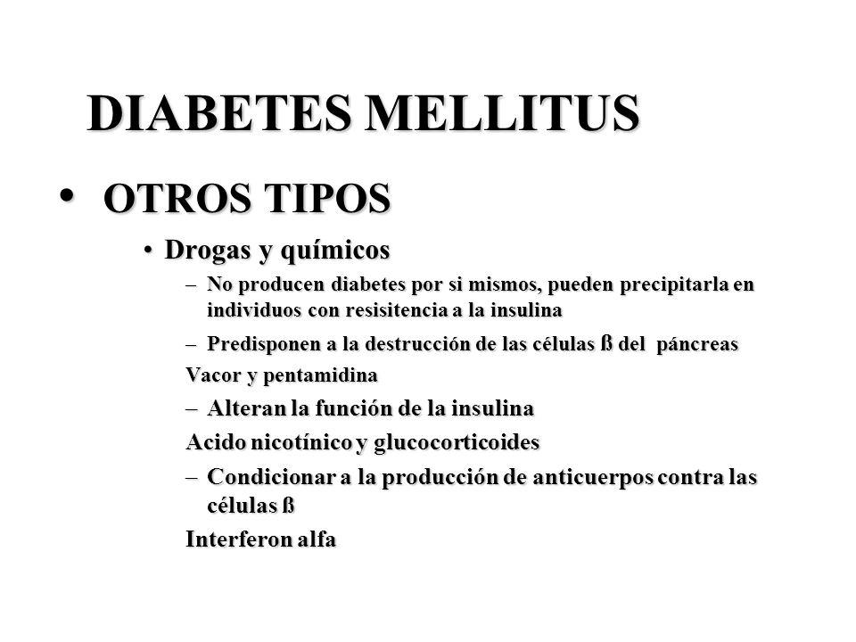 DIABETES MELLITUS OTROS TIPOS OTROS TIPOS Drogas y químicosDrogas y químicos –No producen diabetes por si mismos, pueden precipitarla en individuos co