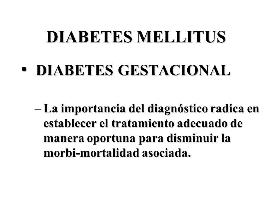 DIABETES MELLITUS DIABETES GESTACIONAL DIABETES GESTACIONAL –La importancia del diagnóstico radica en establecer el tratamiento adecuado de manera opo