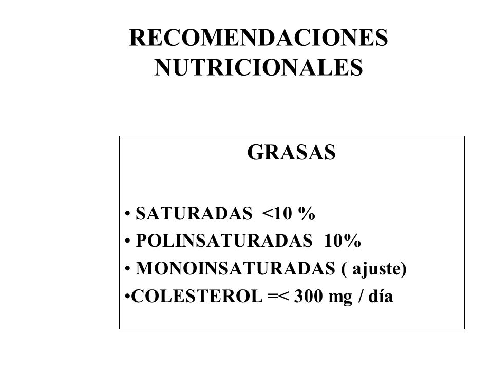 RECOMENDACIONES NUTRICIONALES GRASAS SATURADAS <10 % POLINSATURADAS 10% MONOINSATURADAS ( ajuste) COLESTEROL =< 300 mg / día