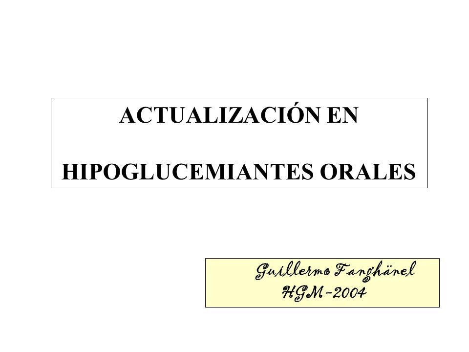 ACTUALIZACIÓN EN HIPOGLUCEMIANTES ORALES Guillermo Fanghänel HGM-2004