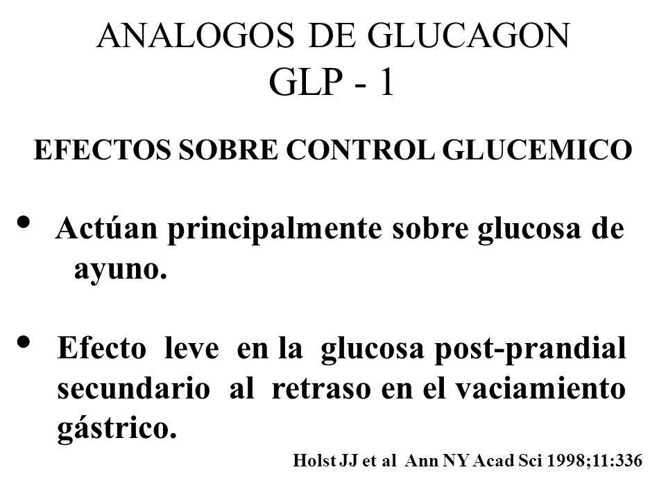 ANALOGOS DE GLUCAGON GLP - 1 EFECTOS SOBRE CONTROL GLUCEMICO Actúan principalmente sobre glucosa de ayuno. Efecto leve en la glucosa post-prandial sec