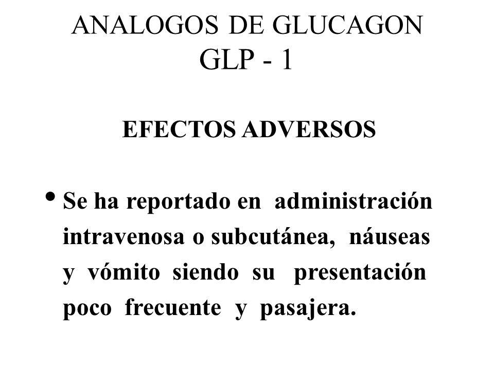 ANALOGOS DE GLUCAGON GLP - 1 EFECTOS ADVERSOS Se ha reportado en administración intravenosa o subcutánea, náuseas y vómito siendo su presentación poco