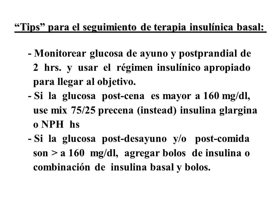 Tips para el seguimiento de terapia insulínica basal: - Monitorear glucosa de ayuno y postprandial de 2 hrs. y usar el régimen insulínico apropiado pa