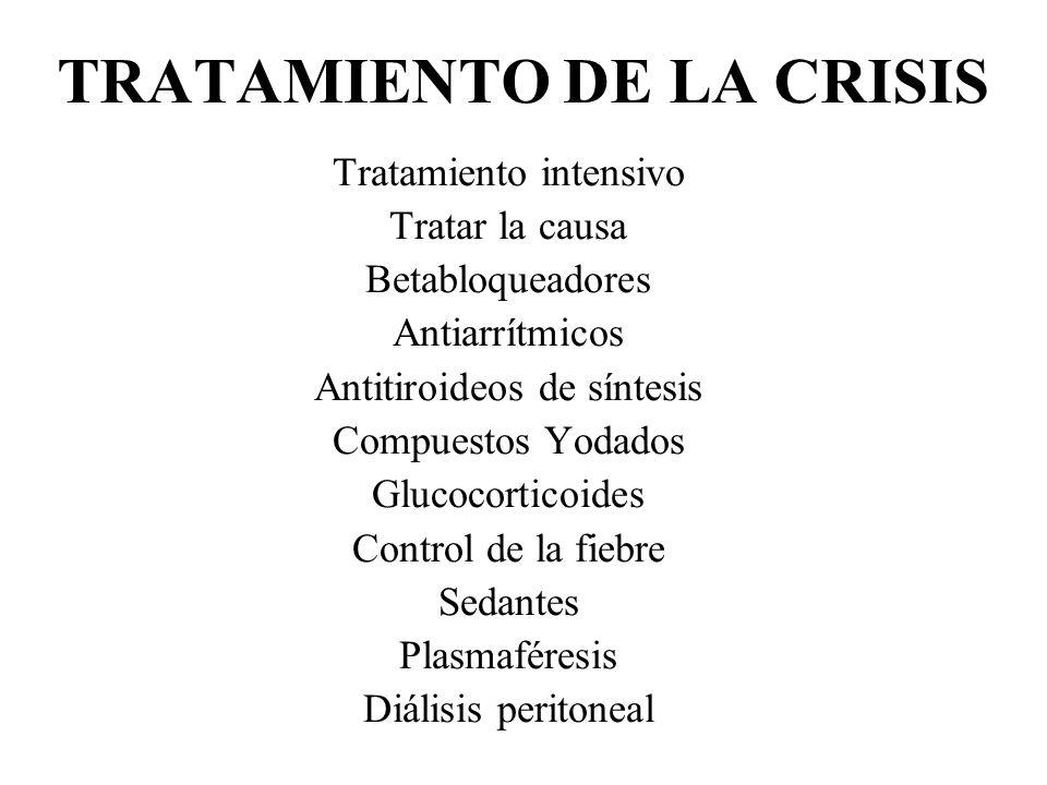 TRATAMIENTO DE LA CRISIS Tratamiento intensivo Tratar la causa Betabloqueadores Antiarrítmicos Antitiroideos de síntesis Compuestos Yodados Glucocorti