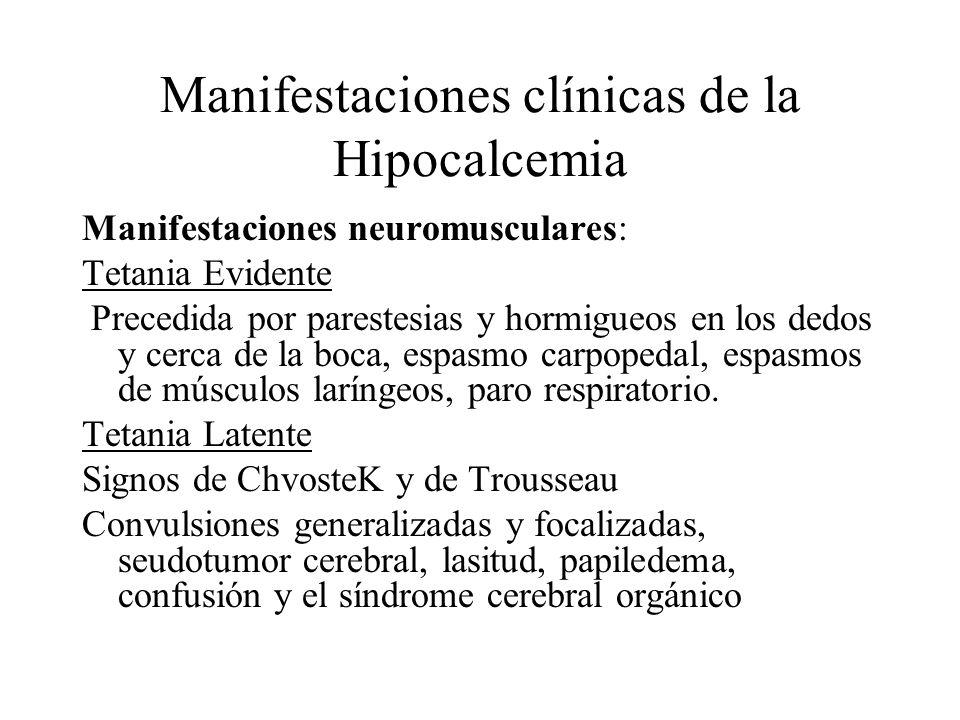 Manifestaciones clínicas de la Hipocalcemia Manifestaciones neuromusculares: Tetania Evidente Precedida por parestesias y hormigueos en los dedos y ce
