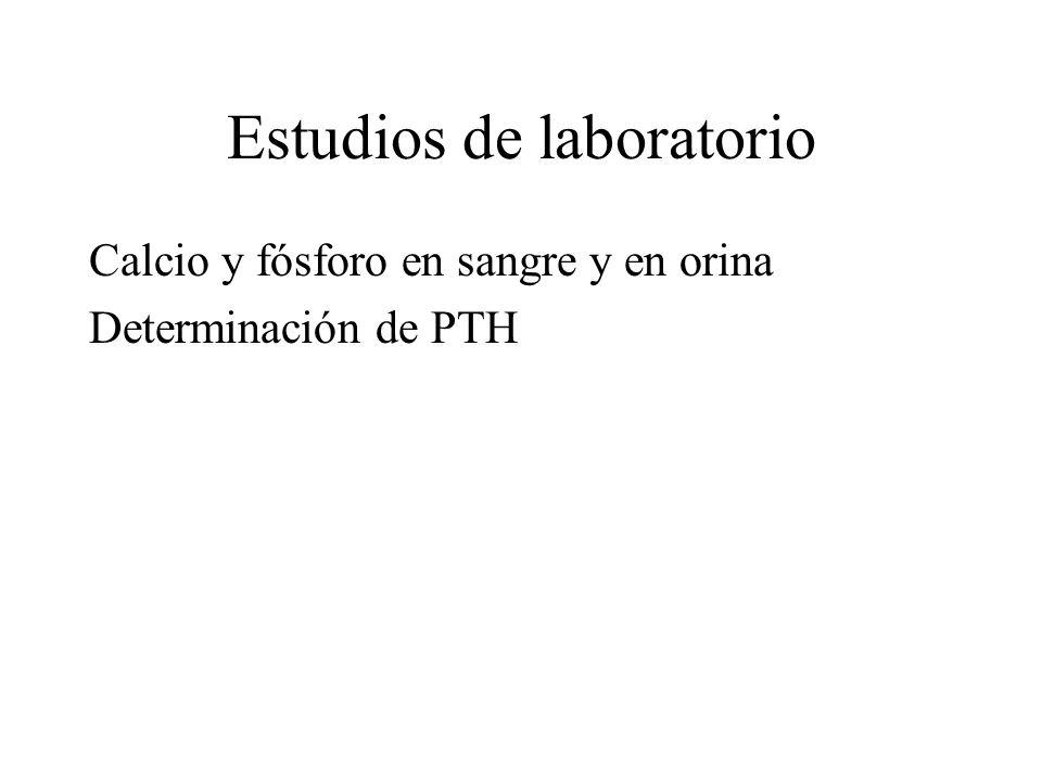 Estudios de laboratorio Calcio y fósforo en sangre y en orina Determinación de PTH