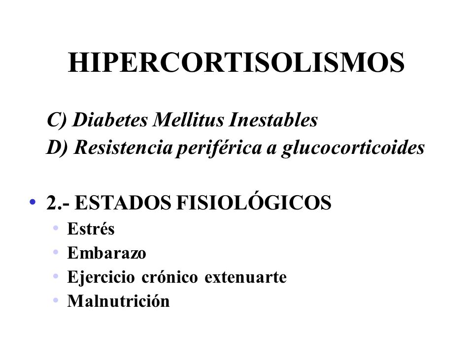 HIPERCORTISOLISMOS C) Diabetes Mellitus Inestables D) Resistencia periférica a glucocorticoides 2.- ESTADOS FISIOLÓGICOS Estrés Embarazo Ejercicio cró