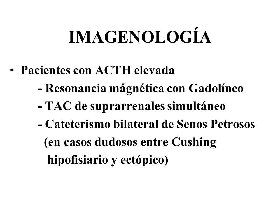 IMAGENOLOGÍA Pacientes con ACTH elevada - Resonancia mágnética con Gadolíneo - TAC de suprarrenales simultáneo - Cateterismo bilateral de Senos Petros