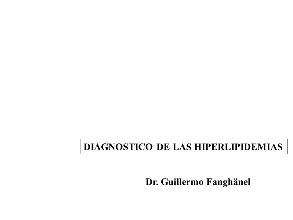 DIAGNOSTICO DE LAS HIPERLIPIDEMIAS Dr. Guillermo Fanghänel