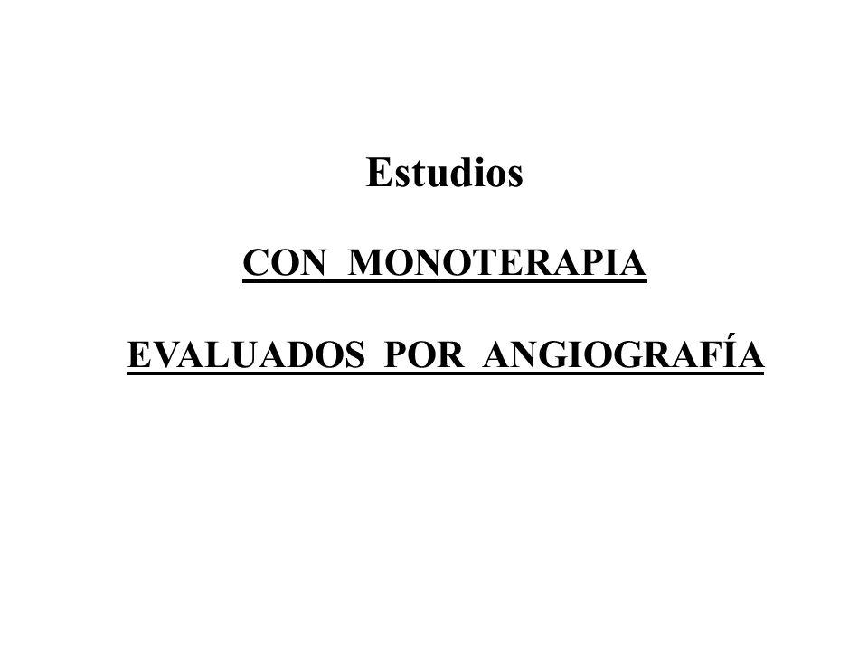 Estudios CON MONOTERAPIA EVALUADOS POR ANGIOGRAFÍA