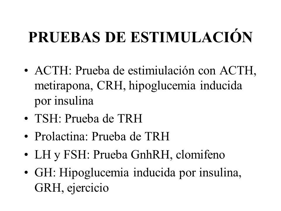 PRUEBAS DE ESTIMULACIÓN ACTH: Prueba de estimiulación con ACTH, metirapona, CRH, hipoglucemia inducida por insulina TSH: Prueba de TRH Prolactina: Pru
