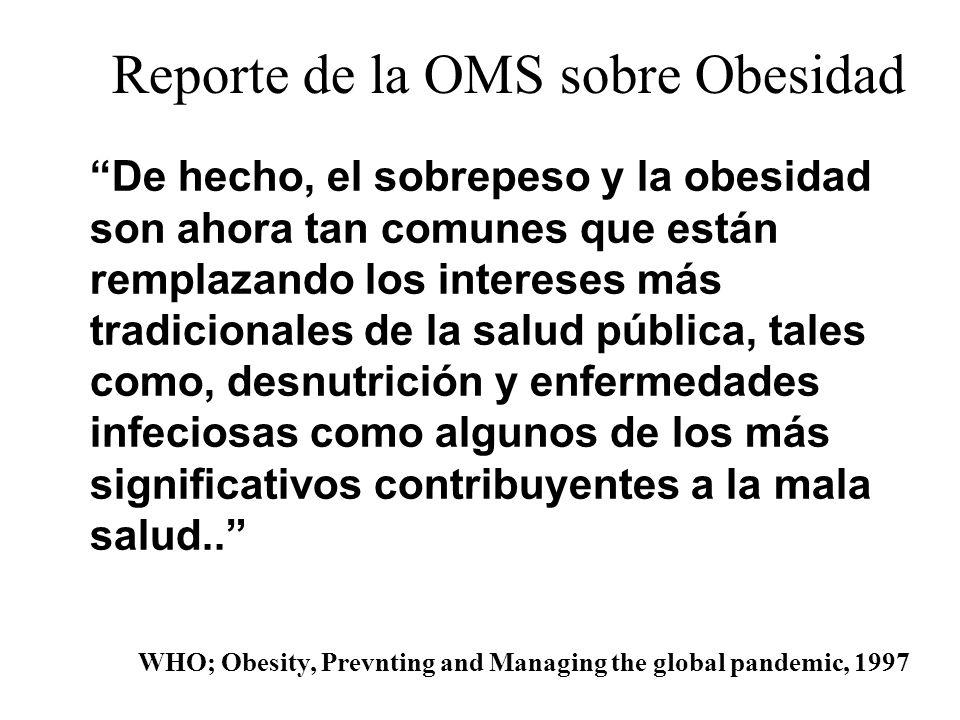 Reporte de la OMS sobre Obesidad De hecho, el sobrepeso y la obesidad son ahora tan comunes que están remplazando los intereses más tradicionales de l