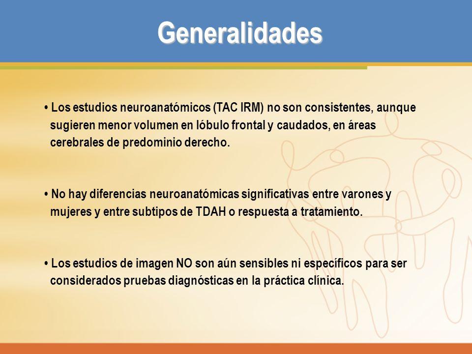 Generalidades Los estudios neuroanatómicos (TAC IRM) no son consistentes, aunque sugieren menor volumen en lóbulo frontal y caudados, en áreas cerebra