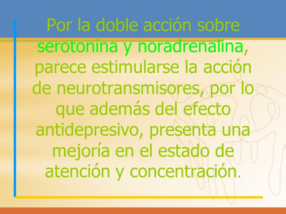 Por la doble acción sobre serotonina y noradrenalina, parece estimularse la acción de neurotransmisores, por lo que además del efecto antidepresivo, p