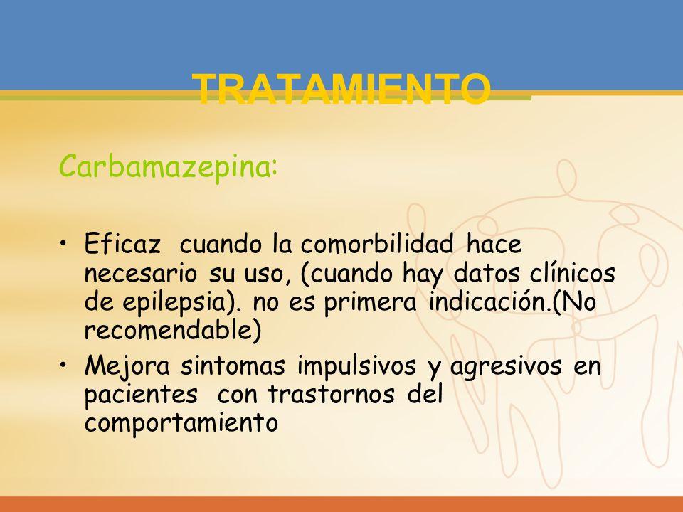 TRATAMIENTO Carbamazepina: Eficaz cuando la comorbilidad hace necesario su uso, (cuando hay datos clínicos de epilepsia). no es primera indicación.(No