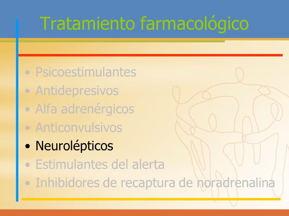 Tratamiento farmacológico Psicoestimulantes Antidepresivos Alfa adrenérgicos Anticonvulsivos Neurolépticos Estimulantes del alerta Inhibidores de reca