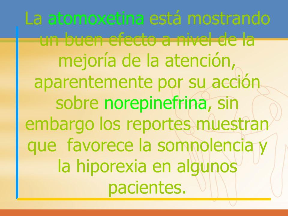 La atomoxetina está mostrando un buen efecto a nivel de la mejoría de la atención, aparentemente por su acción sobre norepinefrina, sin embargo los re