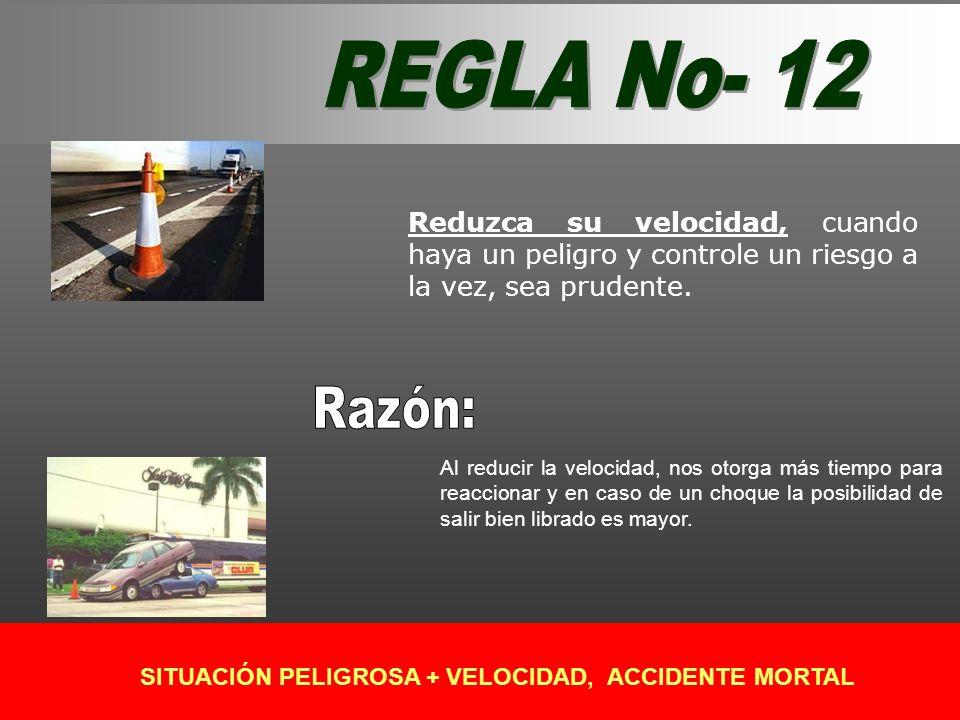 Reduzca su velocidad, cuando haya un peligro y controle un riesgo a la vez, sea prudente. Al reducir la velocidad, nos otorga más tiempo para reaccion