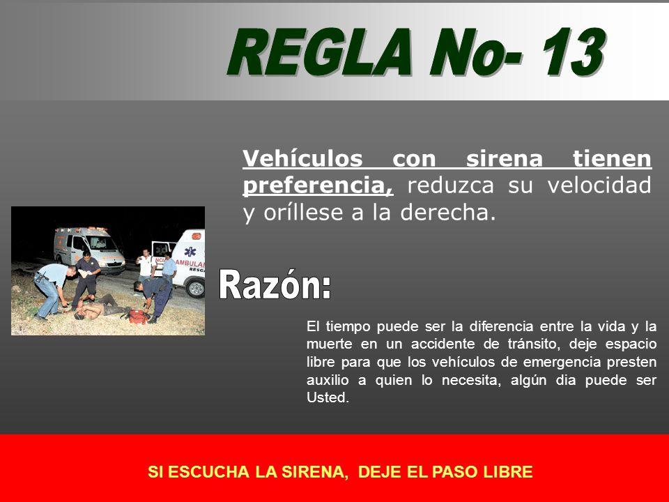 Vehículos con sirena tienen preferencia, reduzca su velocidad y oríllese a la derecha. El tiempo puede ser la diferencia entre la vida y la muerte en