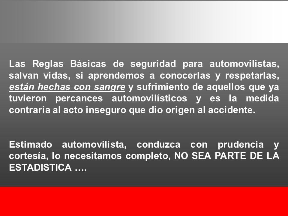 Las Reglas Básicas de seguridad para automovilistas, salvan vidas, si aprendemos a conocerlas y respetarlas, están hechas con sangre y sufrimiento de