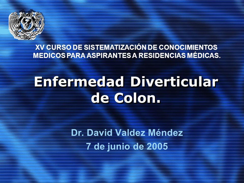 Enfermedad Diverticular de Colon. Dr. David Valdez Méndez 7 de junio de 2005 XV CURSO DE SISTEMATIZACIÓN DE CONOCIMIENTOS MEDICOS PARA ASPIRANTES A RE