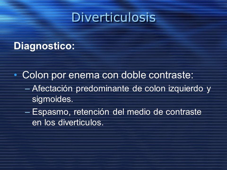 Diverticulosis Diagnostico: Colon por enema con doble contraste: –Afectación predominante de colon izquierdo y sigmoides. –Espasmo, retención del medi