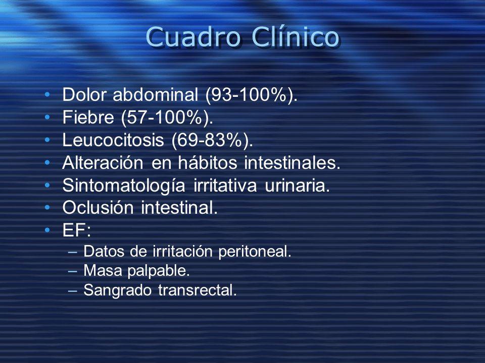 Cuadro Clínico Dolor abdominal (93-100%). Fiebre (57-100%). Leucocitosis (69-83%). Alteración en hábitos intestinales. Sintomatología irritativa urina