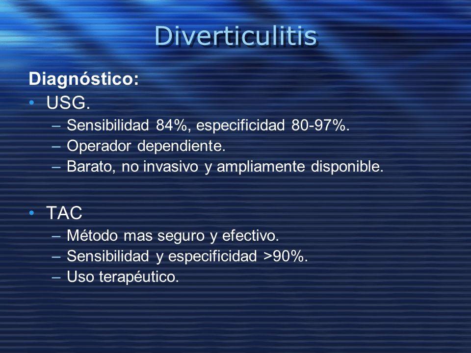 Diverticulitis Diagnóstico: USG. –Sensibilidad 84%, especificidad 80-97%. –Operador dependiente. –Barato, no invasivo y ampliamente disponible. TAC –M