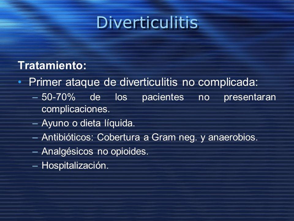 Diverticulitis Tratamiento: Primer ataque de diverticulitis no complicada: –50-70% de los pacientes no presentaran complicaciones. –Ayuno o dieta líqu