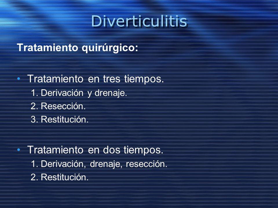 Diverticulitis Tratamiento quirúrgico: Tratamiento en tres tiempos. 1. Derivación y drenaje. 2. Resección. 3. Restitución. Tratamiento en dos tiempos.